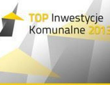 Top Inwestycje Komunalne 2013  do kogo trafią?